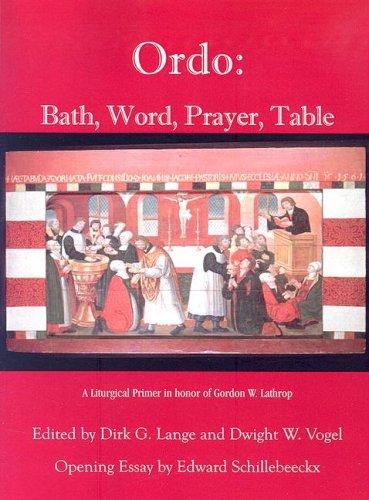 ORDO: BATH, WORD, PRAYER, TABLE A Liturgical Primer in Honor of Gordon W. Lathrop: Lange, Dirk G. &...