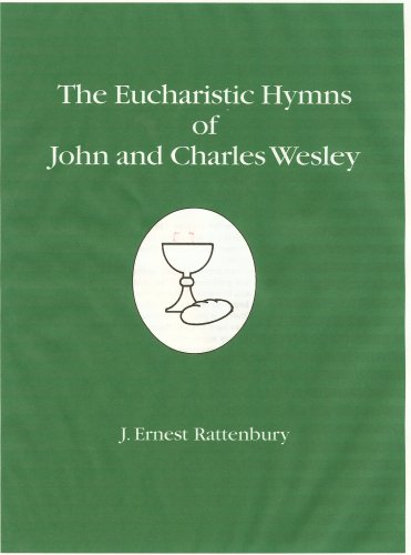 The Eucharistic Hymns of John And Charles Wesley: J. Ernest Rattenbury