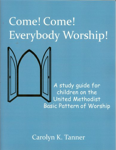 Come! Come! Everybody Worship!: Carolyn K. Tanner