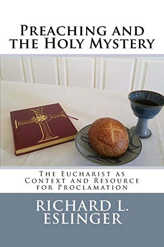 Preaching and the Holy Mystery: The Eucharist as Context and Resource for Proclamation: Dr. Richard...