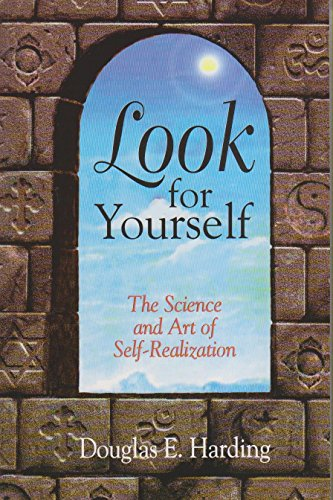 Look for Yourself: The Science and Art of Self-Realization: Douglas E. Harding