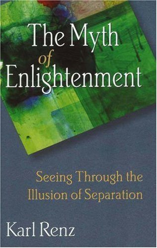 9781878019240: The Myth of Enlightenment: Seeing Through the Illusion of Separation