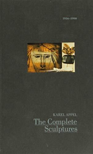 Karel Appel; The Complete Sculptures 1936-90: De Visser, Harriet & Hagenberg, Roland