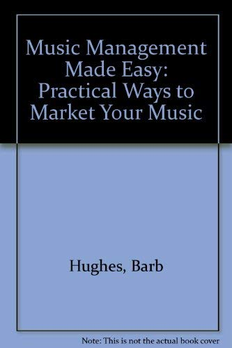 Music Management Made Easy: Practical Ways to Market Your Music: Hughes, Barb