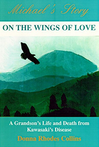 9781878044525: On the Wings of Love: Michael's Story-A Grandson's Life and Death from Kawasaki's Disease