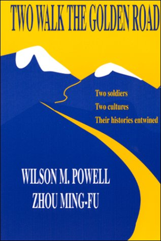 Two Walk the Golden Road: Two Soldiers - Two Cultures - Their Histories Entwined: Powell, Wilson P....