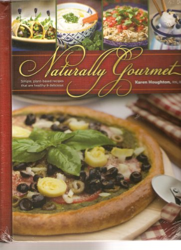 Naturally Gourmet: Simple Plant-based Recipes that are Healthy & Delicious