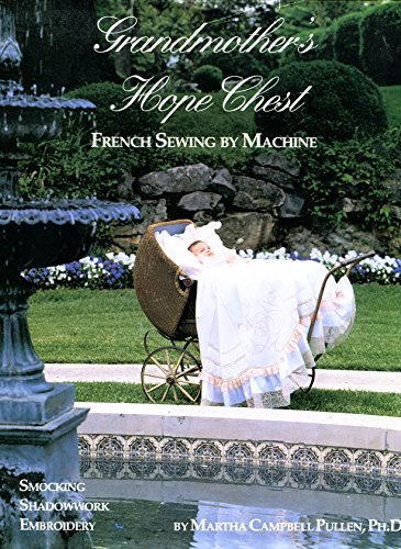 Grandmothers Hope Chest: French Sewing by Machine,: Pullen, Martha