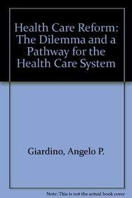 Health Care Reform - The Dilemma and a Pathway for the Health Care System: Bridgers, William F., ...