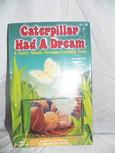 Caterpillar Had a Dream: A Poetic Story: Jaye Bartlett
