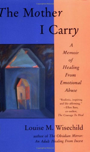 9781878067388: The Mother I Carry: A Memoir of Healing from Emotional Abuse