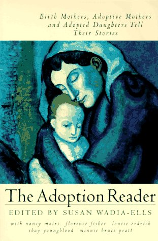 The Adoption Reader: Birth Mothers, Adoptive Mothers, and Adopted Daughters Tell Their Stories: ...