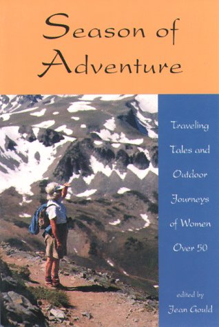Season of Adventure : Traveling Tales and Outdoor Journeys of Women Over 50
