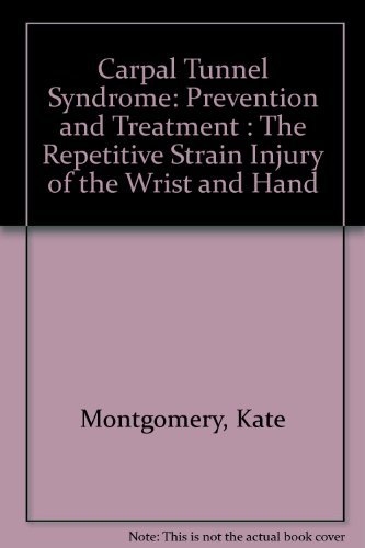 Carpal Tunnel Syndrome : Prevention and Treatment: Montgomery, Kate