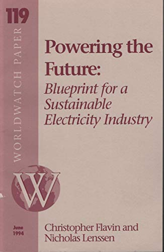 Powering the Future: Blueprint for a Sustainable Energy Industry (Worldwatch Paper #119) (9781878071200) by Christopher Flavin; Nicholas K. Lenssen