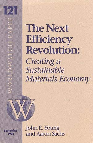 The Next Efficiency Revolution: Creating a Sustainable: Young, John E.;