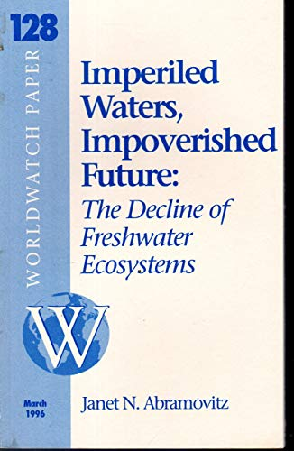 Imperiled Waters, Impoverished Future: The Decline of: Abramovitz, Janet N.;