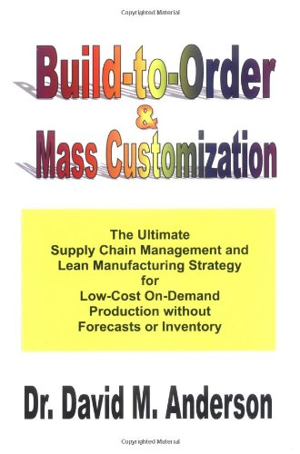 9781878072306: Build-to-Order & Mass Customization; The Ultimate Supply Chain Management and Lean Manufacturing Strategy for Low-Cost On-Demand Production without Forecasts or Inventory