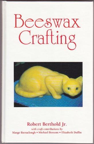 Beeswax Crafting: Berthold, Robert Jr.