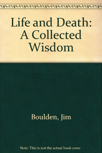 Life and Death: A Collected Wisdom (9781878076076) by Jim Boulden