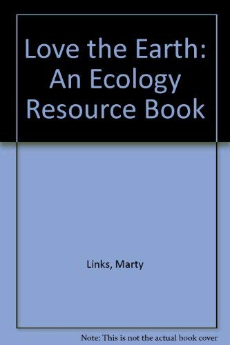 Love the Earth! : An Ecology Resource: Marty Links; Barbara