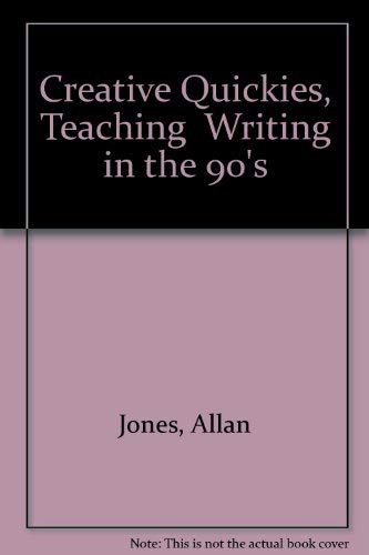 Creative Quickies, Teaching  Writing in the 90's: Jones, Allan