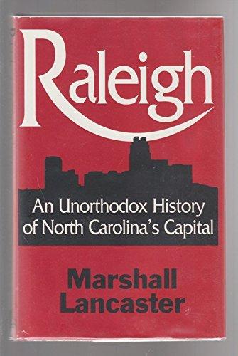 Raleigh : An Unorthodox History of North Carolina's Capital: Lancaster, Marshall; Jackson, Dot...