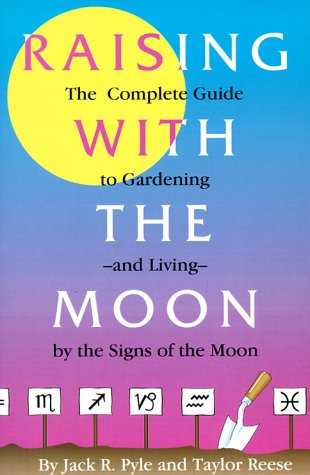 Raising With the Moon: The Complete Guide to Gardening and Living by the Signs of the Moon (SIGNED)