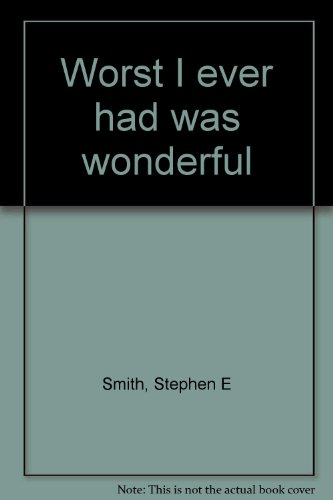 Worst I Ever Had Was Wonderful: A Taste of Southern Fried: Smith, Stephen E.