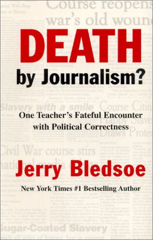 Death by Journalism: One Teacher's Fateful Encounter With Political Correctness: Bledsoe, ...