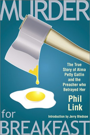 Murder for Breakfast: The True Story of Alma Petty Gatlin and the Preacher Who Betrayed Her: Link, ...