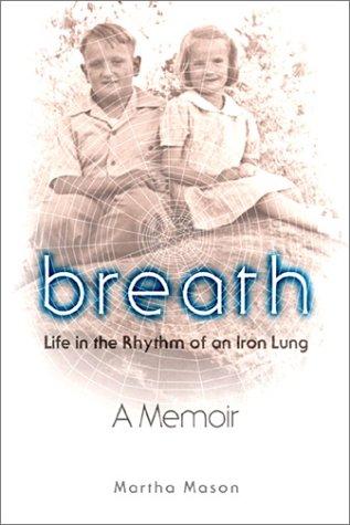 Breath: Life in the Rhythm of an Iron Lung: Mason, Martha