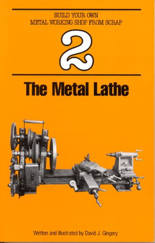 The Metal Lathe (Build Your Own Metal Working Shop from Scrap) (1878087010) by Gingery, David