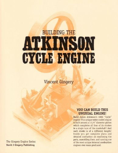 Building the Atkinson #34;Cycle#34; engine (The Gingery: Vincent R Gingery