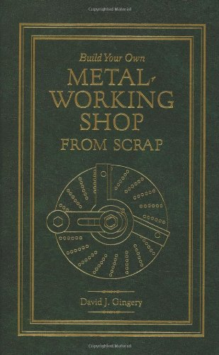 Build Your Own Metal Working Shop from Scrap (7 vols) HARDBACK.: Gingery, David J.
