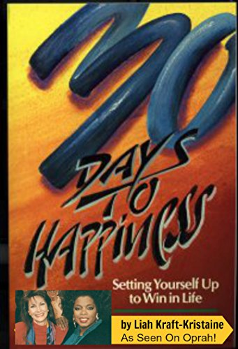 9781878095213: 30 Days to Happiness: Setting Yourself Up to Win in Life
