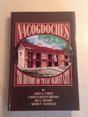 Nacogdoches: The History of Texas' Oldest City: James G. Partin;
