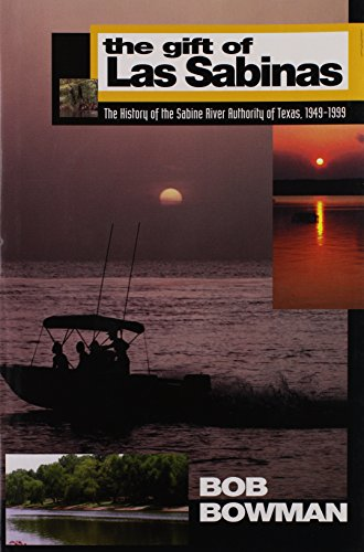 The gift of Las Sabinas: The history of teh Sabine River Authority 1949-1999: Bowman, Bob