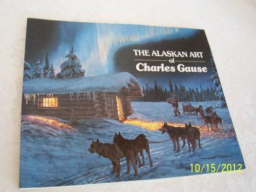 9781878100504: The Alaskan Art Of Charles Gause