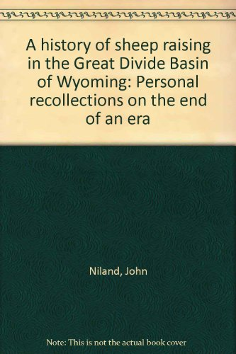 A History of Sheep Raising in the Great Divide Basin of Wyoming Personal Recollections on the End ...