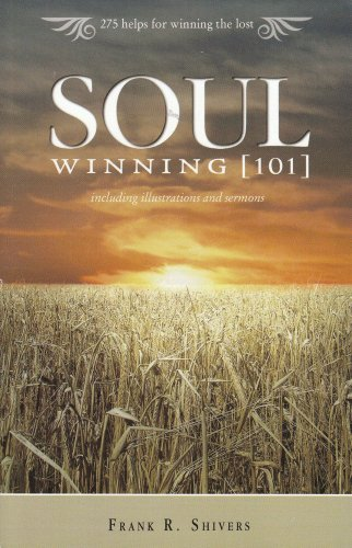 Soul Winning [101] Including Illustrations and Sermons - 275 helps for winning the lost.: Frank R. ...
