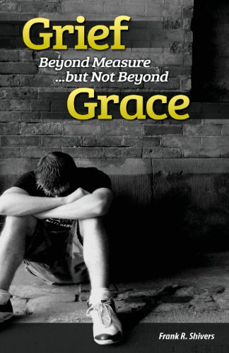 Grief Beyond Measure But Not Beyond Grace: Frank R Shivers
