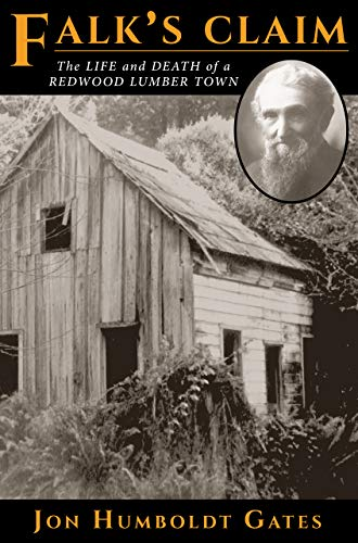 Falk's Claim: The Life and Death of a Redwood Lumber Town: Jon Humboldt Gates