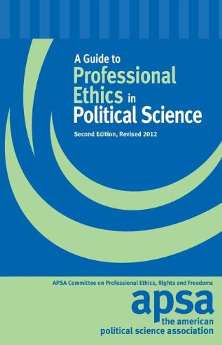 A Guide to Professional Ethics in Political Science: Policy Statements of the Council Together With...