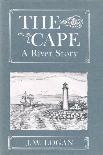 The Cape, A River Story: Logan, J.W.
