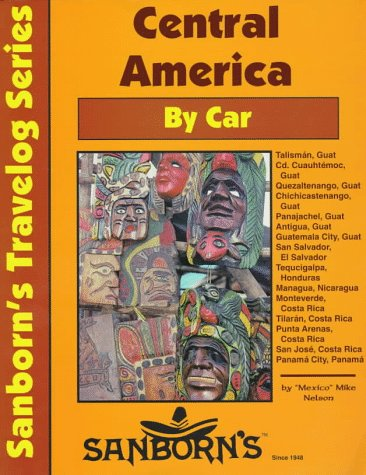 Central America by Car: A Driver's Guide (Sanborn's Travelog Series): Nelson, Mexico Mike