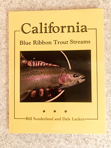 California Blue Ribbon Trout Streams: Sunderland, Bill & Dale Lackey