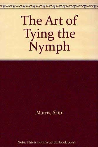 The Art of Tying the Nymph: Morris, Skip