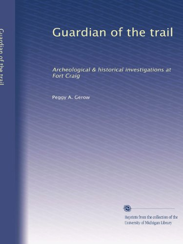 Guardian of the trail: Archeological & historical investigations at Fort Craig: Gerow, Peggy A.
