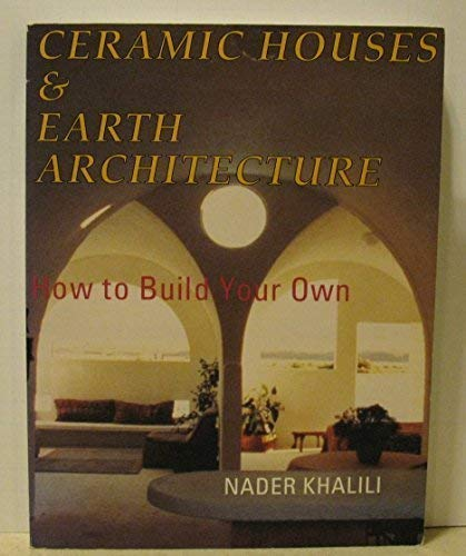 Ceramic Houses and Earth Architecture: How to Build Your Own: Nader Khalili